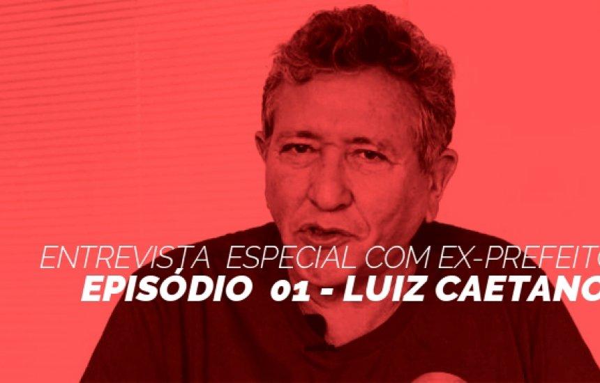 [Entrevistas especiais ex-prefeitos: Luiz Caetano ]