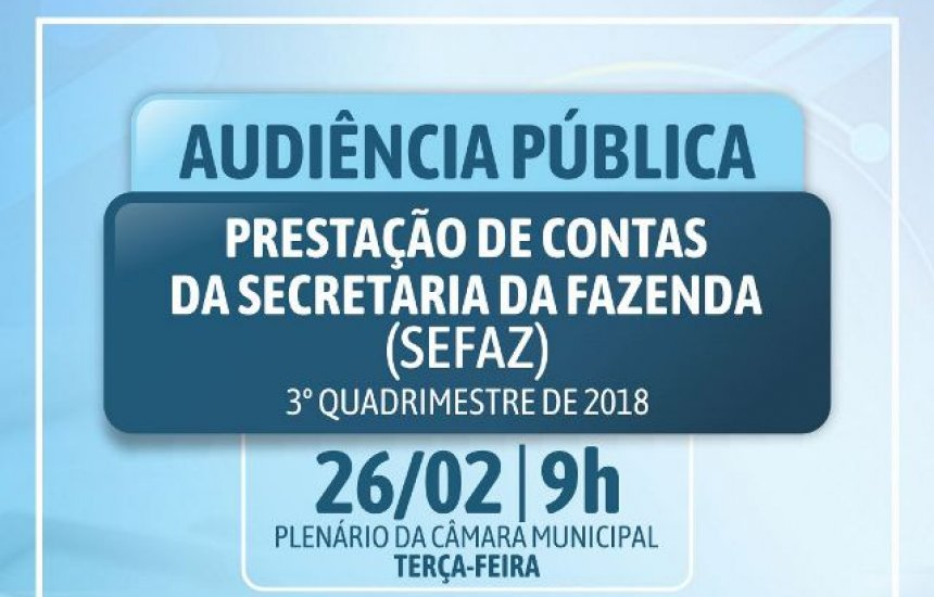 Audiência Pública prestará contas do 3º quadrimestre de 2018 do Poder Executivo