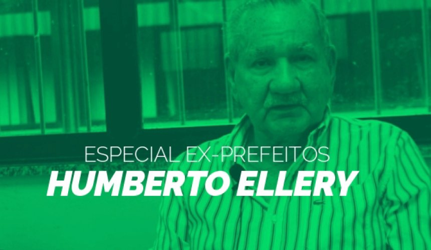 [Especial ex-prefeitos: Humberto Ellery]
